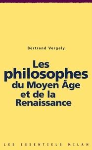 Bertrand Vergely - Les philosophes du Moyen Âge et de la Renaissance.