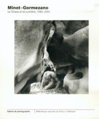 Bertrand Vergely et Jean-Claude Lemagny - Minot-Gormezano - Le chaos et la lumière, 1983-2001.