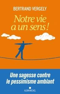 Bertrand Vergely - Notre vie a un sens !.