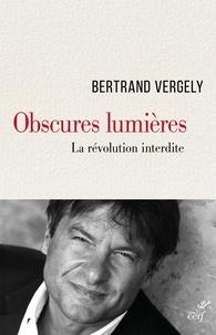 Bertrand Vergely et Bertrand Vergely - Obscures lumières - La révolution interdite.