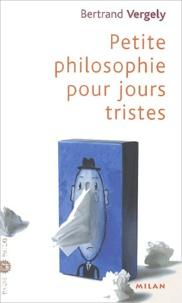 Petit philosophie pour jours tristes - Bertrand Vergely |