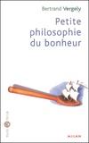 Bertrand Vergely - Petite philosophie du bonheur.