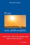 Bertrand Vergely - Prier, une philosophie.