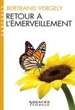 Bertrand Vergely - Retour à l'émerveillement.