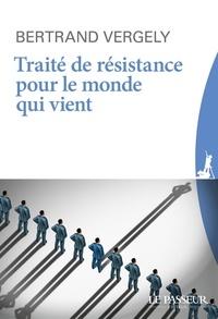 Bertrand Vergely - Traité de résistance pour le monde qui vient.
