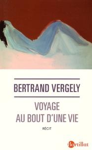 Voyage au bout d'une vie - Bertrand Vergely |