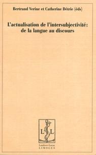Bertrand Verine et Catherine Détrie - L'actualisation de l'intersubjectivité : de la langue au discours.