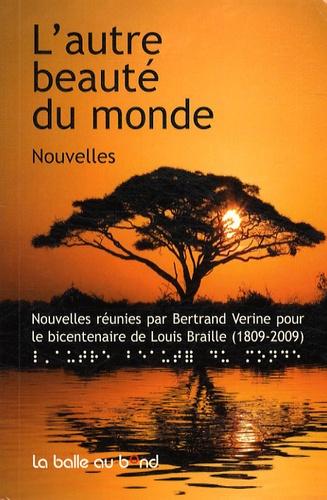 Bertrand Verine - L'autre beauté du monde.