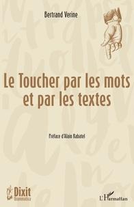 Bertrand Verine - Le Toucher par les mots et par les textes.
