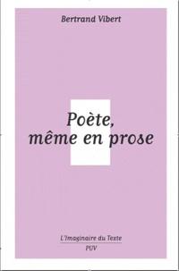 Bertrand Vibert - Poète, même en prose.