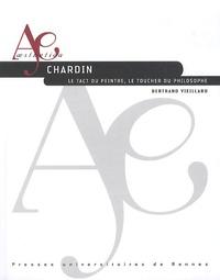 Bertrand Vieillard - Chardin - Le tact du peintre, le toucher du philosophe.
