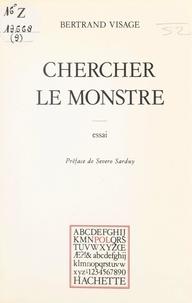 Bertrand Visage et Paul Otchakovsky-Laurens - Chercher le monstre.