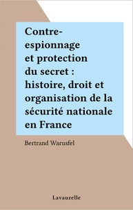 Bertrand Warusfel - Contre-espionnage et protection du secret.