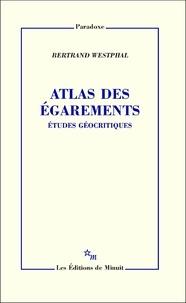 Bertrand Westphal - Atlas des égarements - Etudes géocritiques.