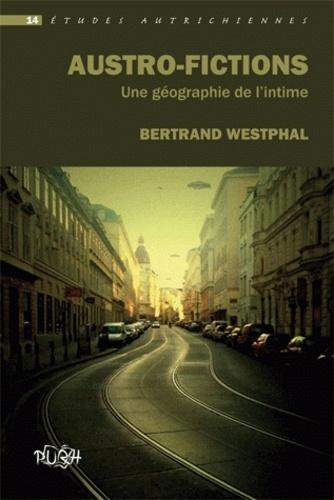 Bertrand Westphal - Austro-fictions - Une géographie de l'intime.