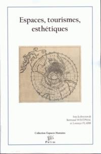 Bertrand Westphal et Lorenzo Flabbi - Espaces, Tourismes, Esthétiques.