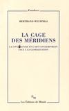 Bertrand Westphal - La cage des méridiens - La littérature et l'art contemporain face à la globalisation.