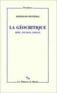 Bertrand Westphal - La géocritique - Réel, fiction, espace.