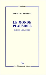 Bertrand Westphal - Le monde plausible - Espace, lieu, carte.