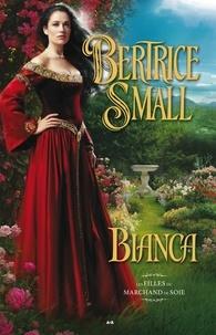 Bertrice Small - Les filles du marchand de soie  : Bianca.