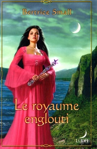 Bertrice Small - Le royaume englouti.