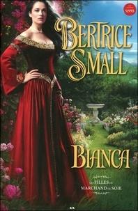 Bertrice Small - Les filles du marchand de soie Tome 1 : Bianca.