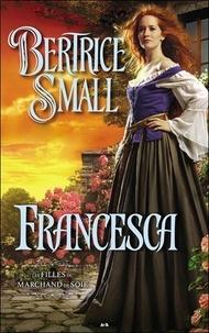 Bertrice Small - Les filles du marchand de soie Tome 2 : Francesca.