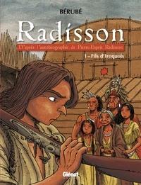 Bérubé - Radisson - Tome 01 - Fils d'Iroquois.
