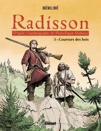 Bérubé - Radisson - Tome 03 - Coureurs des bois.