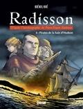 Bérubé - Radisson - Tome 04 - Pirates de la baie d'Hudson.