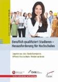 Beruflich qualifiziert studieren - Herausforderung für Hochschulen - Ergebnisse des Modellprojekts Offene Hochschule Niedersachsen.