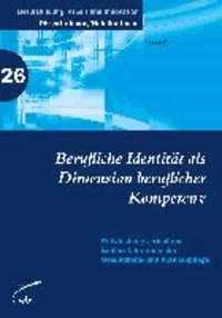 Berufliche Identität als Dimension beruflicher Kompetenz - Entwicklungsverlauf und Einflussfaktoren in der Gesundheits- und Krankenpflege.