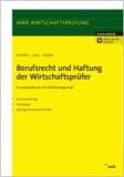 Berufsrecht und Haftung für Wirtschaftsprüfer - Praxishandbuch und Nachschlagewerk.Kommentierung, Praxistipps, wichtige Rechtsvorschriften.