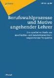 Berufswahlprozesse und Motive angehender Lehrer - Eine qualitative Studie aus geschlechter- und berufsbiographisch-vergleichender Perspektive.
