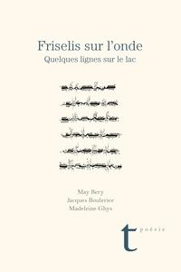 Bery May et Jacques Boulerice - Friselis sur l'onde - Quelques lignes sur le lac.