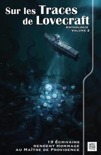 Béryl Asterell et Alexandre Baron - Sur les traces de Lovecraft - Anthologie Volume 2.