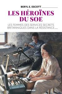 Beryl Escott - Les héroïnes du SOE - Les femmes des services secrets britanniques dans la Résistance.