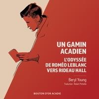 Beryl Young et Robert Pichette - Un gamin acadien - L'odyssée de Roméo LeBlanc vers Rideau Hall.