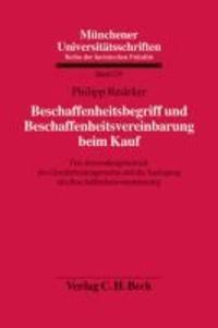 Beschaffenheitsbegriff und Beschaffenheitsvereinbarung beim Kauf - Der Anwendungsbereich des Gewährleistungsrechts und die Auslegung der Beschaffenheitsvereinbarung.