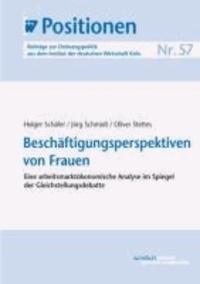 Beschäftigungsperspektiven von Frauen - Eine arbeitsmarktökonomische Analyse im Spiegel der Gleichstellungsdebatte.