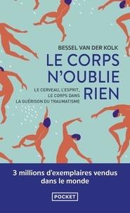Bessel Van der Kolk - Le corps n'oublie rien - Le cerveau, l'esprit et le corps dans la guérison du traumatisme.
