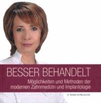 Besser Behandelt - Möglichkeiten und Methoden der modernen Zahnmedizin und Implantologie.