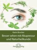 Besser sehen mit Akupressur und Naturheilkunde - Natürliche Behandlungsalternativen bei den häufigsten Augenerkrankungen.
