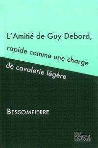 Bessompierre - Amitié de Guy Debord, rapide comme une charge de cavalerie légère.