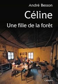 BESSON ANDRE - Céline, une fille de la forêt.