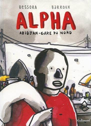 Bessora et  Barroux - Alpha : Abidjan-Gare du Nord.