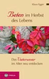 Beten im Herbst des Lebens - Das Vaterunser im Alter neu entdecken.