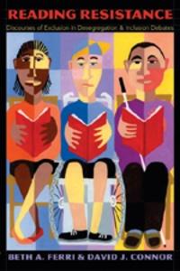 Beth a. Ferri et David J. Connor - Reading Resistance - Discourses of Exclusion in Desegregation and Inclusion Debates.