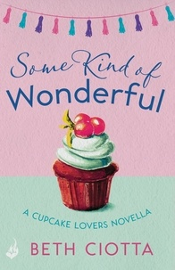 Beth Ciotta - Some Kind of Wonderful: A Cupcake Lovers Novella 3.5 (A feel-good series of love, friendship and cake).