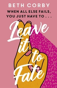 Beth Corby - Leave It to Fate - Another brilliantly funny, uplifting romcom from the author of WHERE THERE'S A WILL.